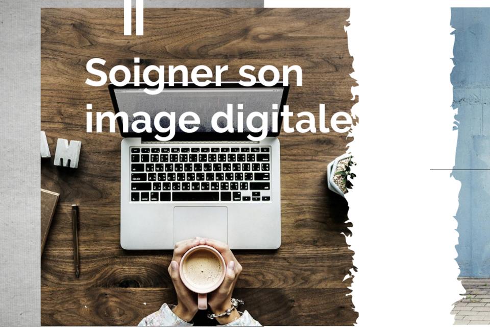 Pourquoi je devrais soigner mon image digitale?