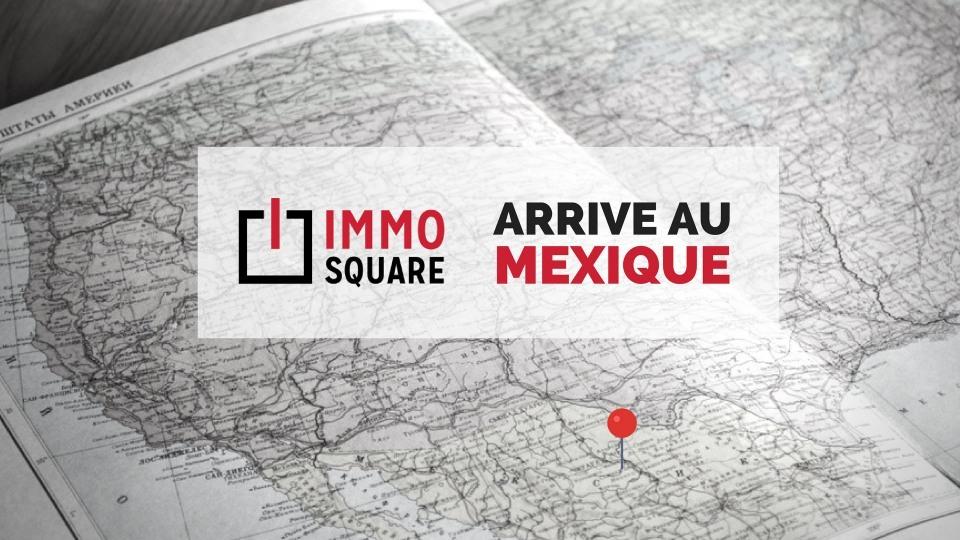 Le Mexique ouvre ses portes à IMMO SQUARE